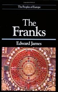 Franks (The Peoples of Europe) by James, Edward