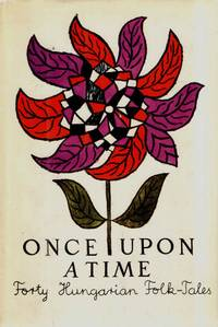 Once upon a Time; Forty Hungarian Folk-Tales