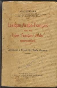 Lexique Arabe-Français avec un Index Français-Arabe correspondant.  Contribution à l'Étude de l'Arabe moderne