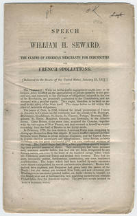 Speech of William H. Seward, on the claims of American merchants for indemnities for French spoliations. Delivered in the Senate of the United States, January 21, 1851. by  William H Seward - 1851 - from Philadelphia Rare Books & Manuscripts Co., LLC (PRB&M)  (SKU: 988)