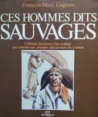 image of Ces hommes dits sauvages. L'histoire fascinante d'un préjugé qui remonte aux premiers découvreurs du Canada