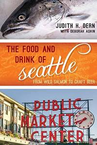 The Food and Drink of Seattle: From Wild Salmon to Craft Beer