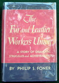 image of THE FUR AND LEATHER WORKERS UNION: A STORY OF DRAMATIC STRUGGLES AND ACHIEVEMENT