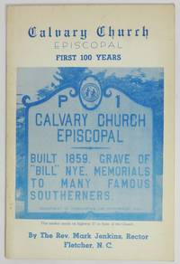 image of HISTORICAL SKETCH OF CALVARY EPISCOPAL CHURCH ... Organized 1857 - Built 1859.  Fletcher, North Carolina.  Diocese of Western North Carolina.  Written for and published by the Calvary Parish, Fletcher, N. C. for its Centennial Celebration, August, 1959
