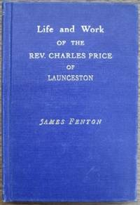 The Life and Work of the Reverend Charles Price of Launceston.  First Independent Minister in...