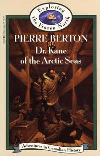 Dr. Kane of the Arctic Seas by Pierre Berton - 1993