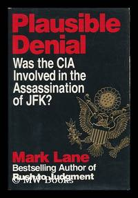 Plausible Denial : Was the CIA Involved in the Assassination of JFK? / Mark Lane by  Mark Lane - First Edition - 1991 - from MW Books Ltd. and Biblio.com