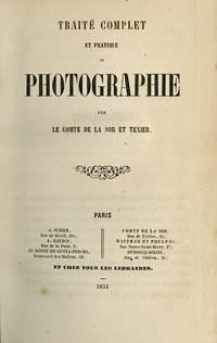 TRAITÉ COMPLET ET PRATIQUE DE PHOTOGRAPHIE.; Par Comte de la Sor et Texier