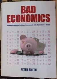 Bad Economics; Pestilent Economists, Profligate Governments, Debt, Dependency & Despair