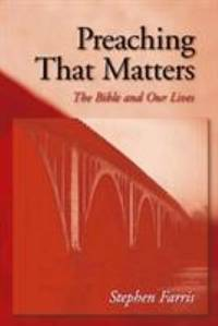 Preaching That Matters : The Bible and Our Lives
