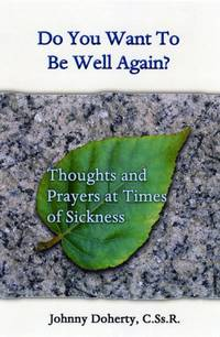 Do You Want to be Well Again?: Thoughts and Prayers at Times of Sickness by Johnny Doherty