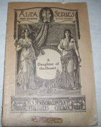 A Daughter of the Desert: A Comedy Drama of the Arizona Plains in Four Acts by Charles Ulrich - Paperback - 1908 - from Easy Chair Books (SKU: 150986)