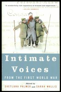 INTIMATE VOICES FROM THE FIRST WORLD WAR.