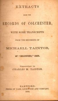 Extracts from the Records of Colchester, With Some Transcripts From the Recording of Michael...