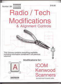 RADIO / TECH MODIFICATIONS & ALIGNMENT CONTROLS.  VOLUME 6A.  MODIFICATIONS FOR:  ICOM, KENWOOD SCANNERS. by N/A - 1993