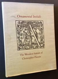 Ornamental Initials: The Woodcut Initials of Christopher Plantin--A Complete Catalogue by Stephen Harvard