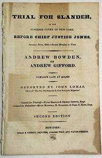 """TRIAL FOR SLANDER, IN THE SUPERIOR COURT OF NEW-YORK, BEFORE CHIEF JUSTICE JONES, JANUARY TERM 1834- SECOND MONDAY IN TERM. ANDREW BOWDEN, VS ANDREW GIFFORD. DAMAGES LAID AT $10,000. REPORTED BY JOHN LOMAS, EDITOR OF """"THE CITY HALL REPORTER & NEW-YORK LAW MAGAZINE."""" SECOND EDITION"""