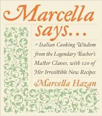 Marcella Says...: Italian Cooking Wisdom from the Legendary Teacher's Master Classes, with 120 of...