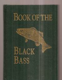 image of BOOK OF THE BLACK BASS COMPRISING ITS COMPLETE SCIENTIFIC AND LIFE HISTORY  TOGETHER WITH A PRACTICAL TREATISE ON ANGLING AND FLY FISHING AND A FULL  DESCRIPTION OF TOOLS, TACKLE AND IMPLEMENTS