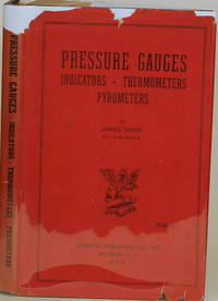 PRESSURE GAUGES, INDICATORS, THERMOMETERS, PYROMETERS A Handbook for the  Practical Man and the...