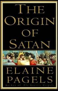 The Origin of Satan : The New Testament Origins of Christianity's Demonization of Jews, Pagans and Heretics by Elaine Pagels - 1995