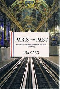 Paris To The Past: Travelling Through French History By Train