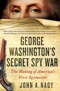 George Washington's Secret Spy War : The Making of America's First Spymaster