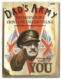 Dad's Army  The Defence of a Front Line English Village