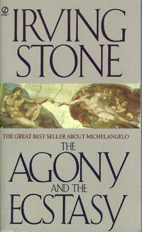 image of Agony And The Ecstasy A Biographical Novel of Michelangelo