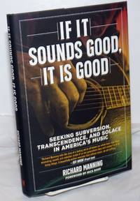 image of If It Sounds Good, It Is Good: Seeking Subversion, Transcendence, and Solace in America's Music