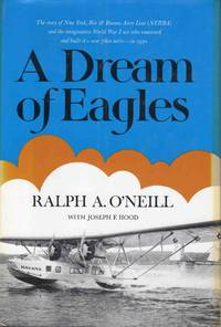 A Dream of Eagles the Story of New York, Rio & Buenos Aires Line and the Imaginative World War I Ace Who Conceived and Built it - Over 7800 Miles in 1930