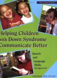 Helping Children with Down Syndrome Communicate Better: Speech and Language Skills for Ages 6-14 (Topics in Down Syndrome) by Libby Kumin - 2008-08-29