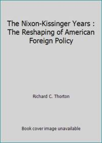 The Nixon-Kissinger Years : The Reshaping of American Foreign Policy