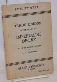 Trade unions in the epoch of imperialist decay. With an introduction by H.A. Vardhan