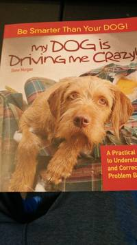My Dog is Driving Me Crazy