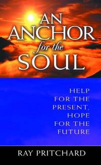 An Anchor for the Soul: Help for the Present  Hope for the Future