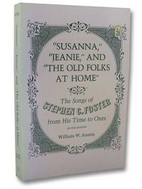 Susanna, Jeanie, and the Old Folks at Home: The Songs of Stephen C. Foster from His Time to Ours - Second Edition (Music in American Life Series)