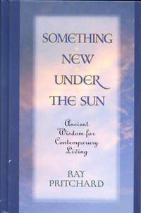 Something New under the Sun : Ancient Wisdom for Contemporary Living