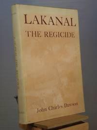 Lakanal the Regicide by John Charles Dawson - 1st Edition 1st Printing - 1948 - from Henniker Book Farm and Biblio.co.uk