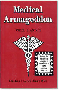 Medical Armageddon. Vols I and II. Behind the healthcare calamity of the Western world and how to fix it