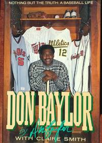Don Baylor: Nothing But the Truth: A Baseball Life by  Don Baylor - 1st - 1989 - from CANFORD BOOK CORRAL and Biblio.com