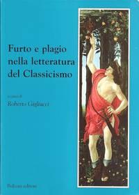 Furto e plagio nella letteratura del Classicismo. A cura di Roberto Gigliucci