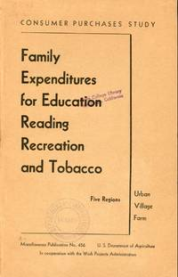 FAMILY EXPENDITURES FOR EDUCATION, READING, REACREATION , AND TOBACCO : Five Regions (Consumer Purchases Study, Miscellaneous Publication No. 456)