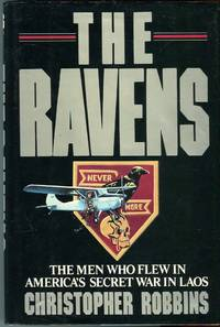 The Ravens: The Men Who Flew in America's Secret War in Laos by  Christopher Robbins - 1st printing - 1987 - from Barbarossa Books Ltd. (SKU: 68527)