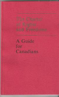Charter Of Rights And Freedom, The / La Charte Des Droits Et Liberties A  Guide for Canadians /...