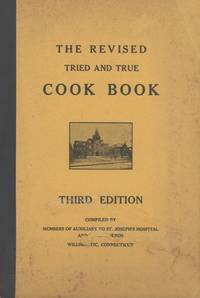 The Revised Tried and True Cook Book. Third Edition. Compiled by Members of Auxiliary to St. Joseph's Hospital and Their Friends