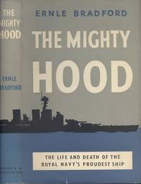 The Mighty Hood: The Life and Death of Britain's Proudest Warship