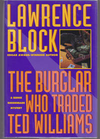 The Burglar Who Traded Ted Williams : A Bernie Rhodenbarr Mystery by  Lawrence BLOCK - First Edition - 1994 - from Ravenwood Gables Bookstore and Biblio.co.uk