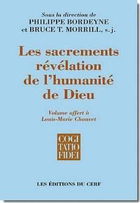 Les sacrements, révélation de l'humanité de Dieu. Volume offert à Louis-Marie Chauvet