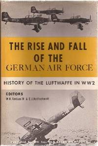 The Rise and Fall of the German Air Force History of the Luftwaffe in WW2
